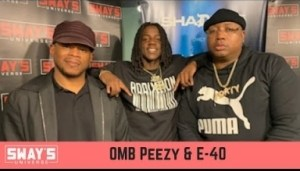Omb Peezy & E-40 Talk Sick Wid It Records, Legacy & More On Sway In The Morning